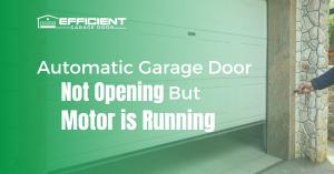 Automatic Garage Door Not Opening But Motor is Running