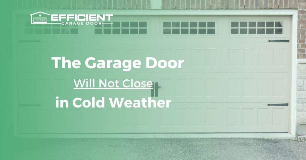 The Garage Door Will Not Close in Cold Weather