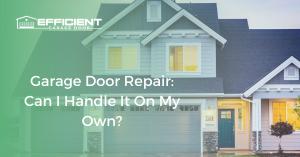 Garage Door Repair Can I Handle It On My Own