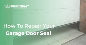 How To Repair Your Garage Door Seal