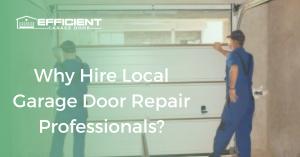 Why Hire Local Garage Door Repair Professionals