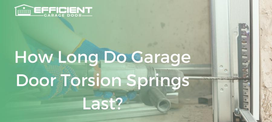 How Long Do Garage Door Torsion Springs Last