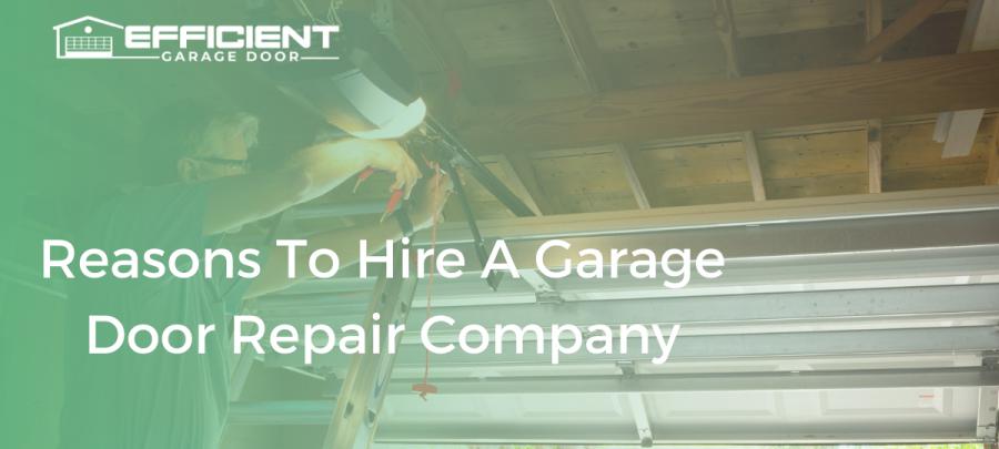 Reasons To Hire A Garage Door Repair Company